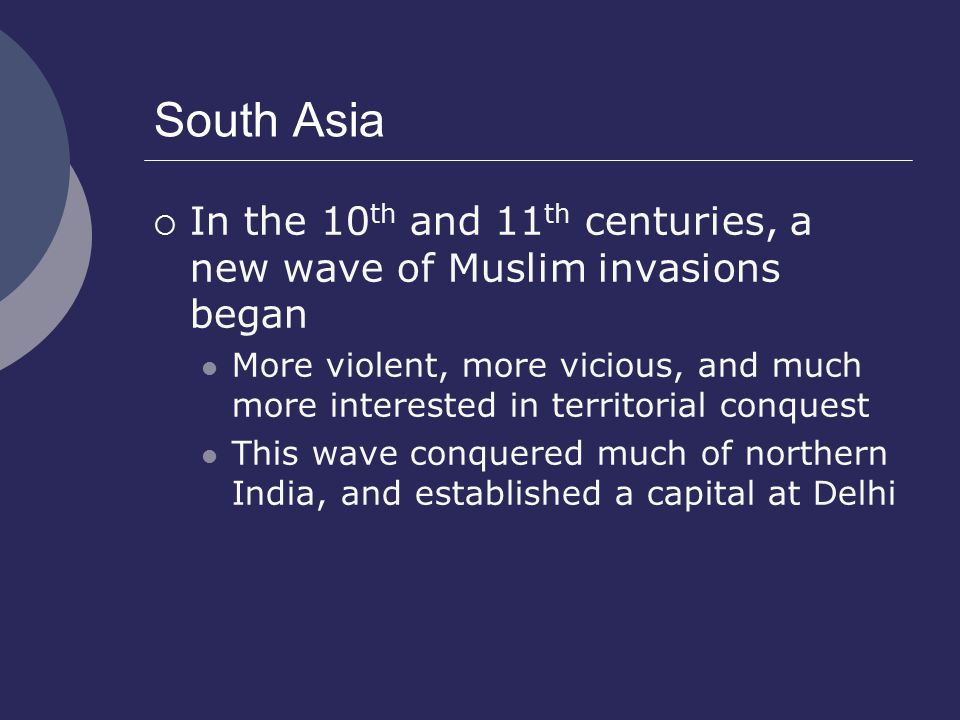 South Asia In the 10th and 11th centuries, a new wave of Muslim invasions began.