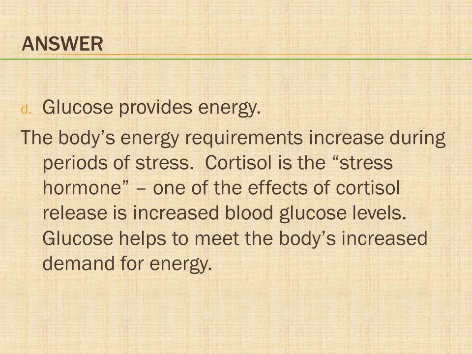 Answer Glucose provides energy.