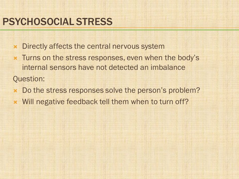 Psychosocial Stress Directly affects the central nervous system
