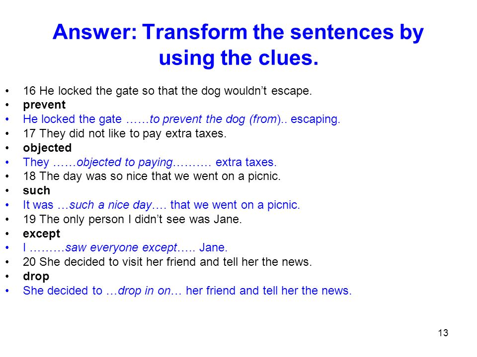 Answer: Transform the sentences by using the clues.