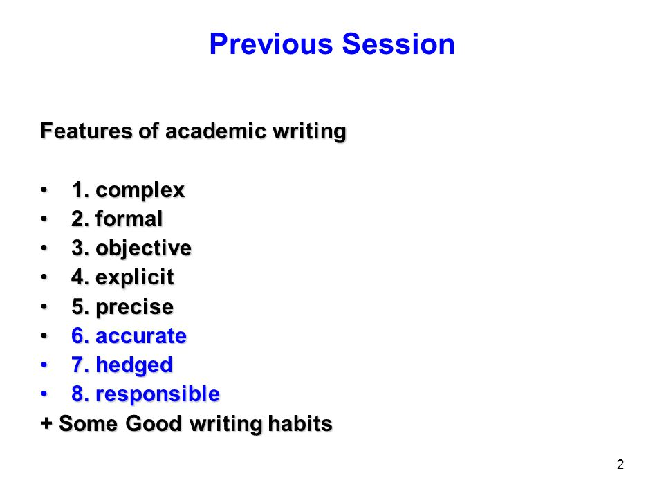 Previous Session Features of academic writing 1. complex 2. formal