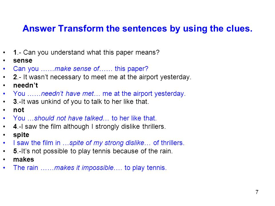 Answer Transform the sentences by using the clues.