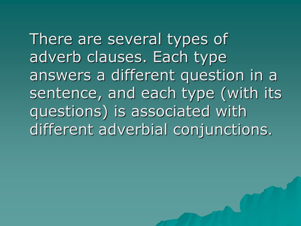 There are several types of adverb clauses