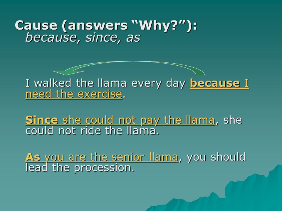 Cause (answers Why ): because, since, as
