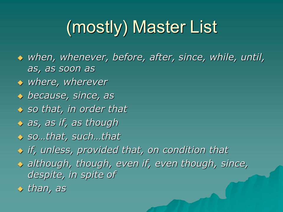 (mostly) Master List when, whenever, before, after, since, while, until, as, as soon as. where, wherever.