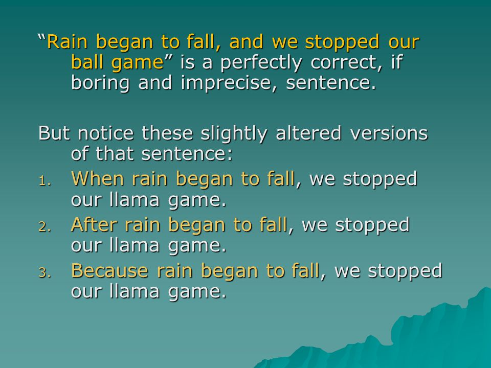 Rain began to fall, and we stopped our ball game is a perfectly correct, if boring and imprecise, sentence.