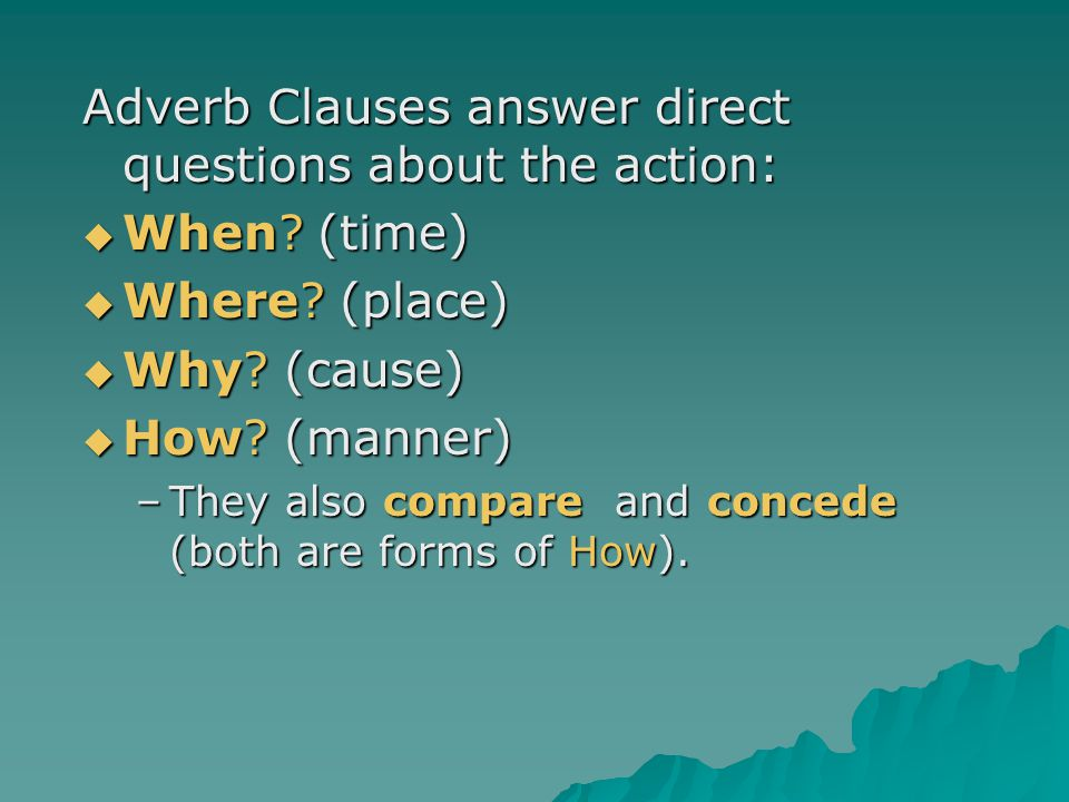 Adverb Clauses answer direct questions about the action: When (time)