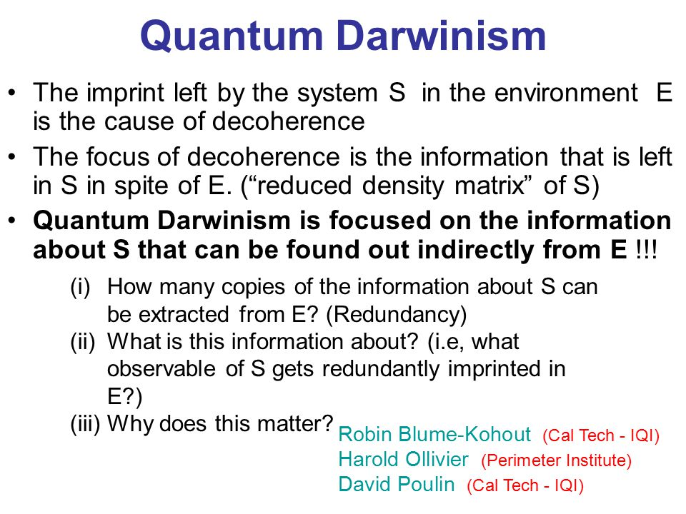 Quantum Darwinism The imprint left by the system S in the environment E is the cause of decoherence.