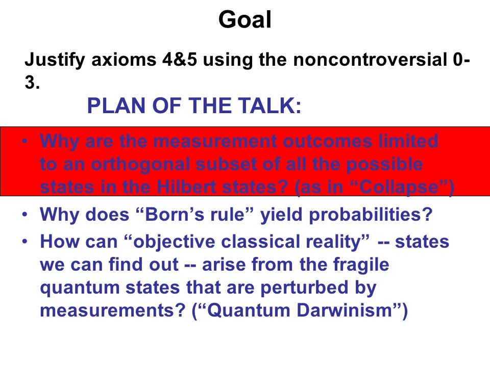 Goal Justify axioms 4&5 using the noncontroversial 0-3. PLAN OF THE TALK:
