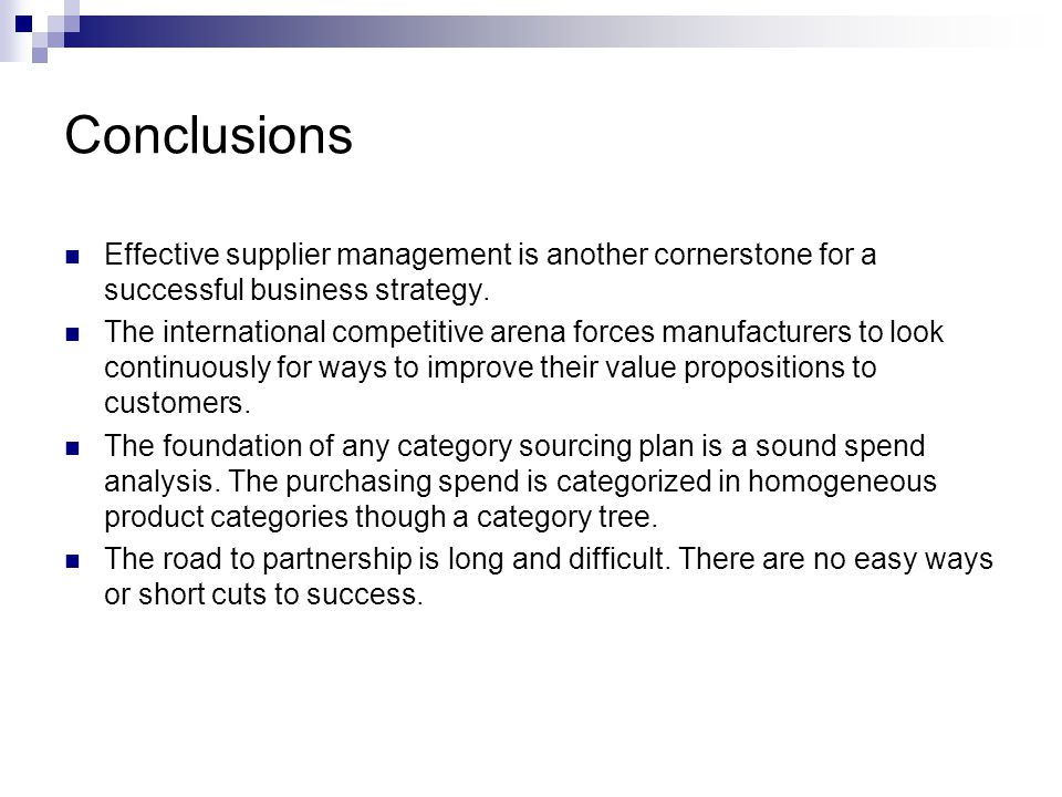 Conclusions Effective supplier management is another cornerstone for a successful business strategy.