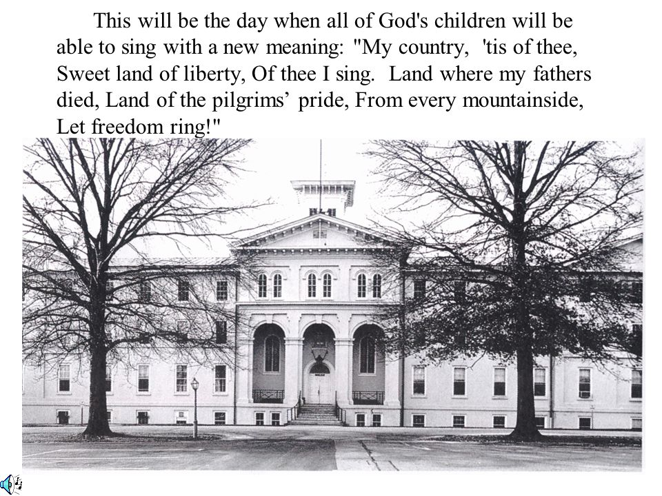 This will be the day when all of God s children will be able to sing with a new meaning: My country, tis of thee, Sweet land of liberty, Of thee I sing.