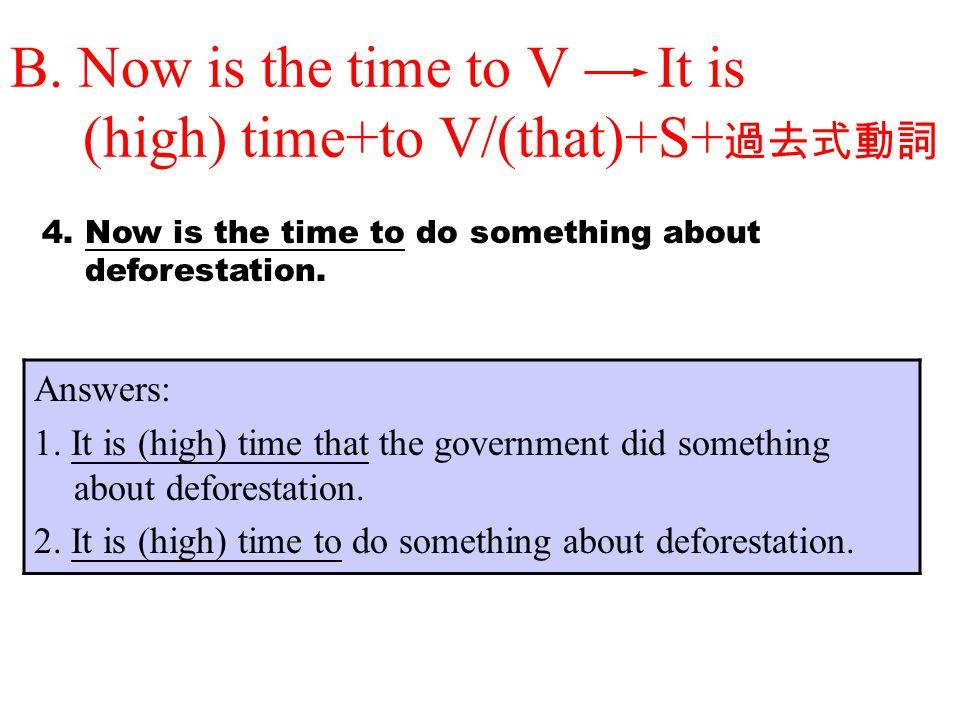 B. Now is the time to V It is (high) time+to V/(that)+S+過去式動詞