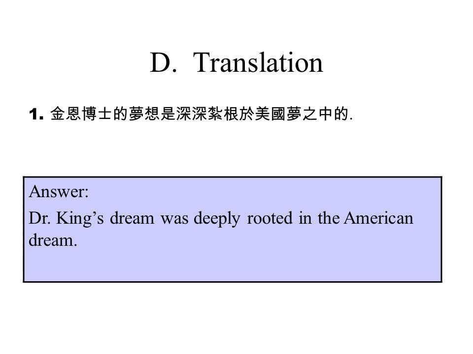 D. Translation 1. 金恩博士的夢想是深深紮根於美國夢之中的. Answer: Dr.
