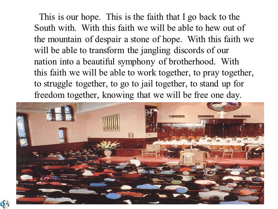 This is our hope. This is the faith that I go back to the South with