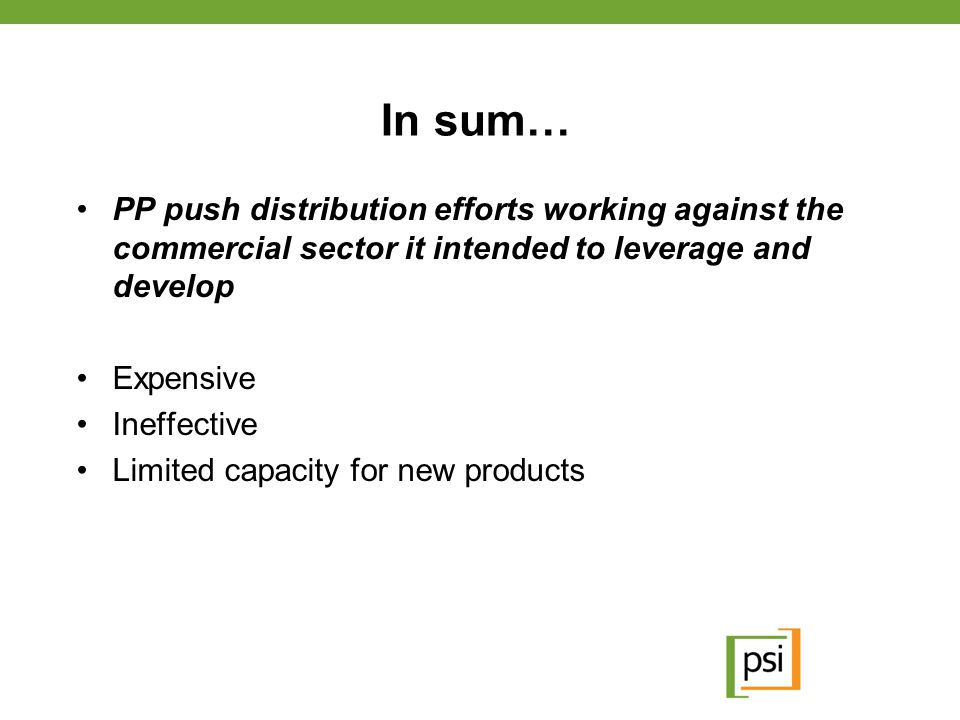 In sum… PP push distribution efforts working against the commercial sector it intended to leverage and develop.