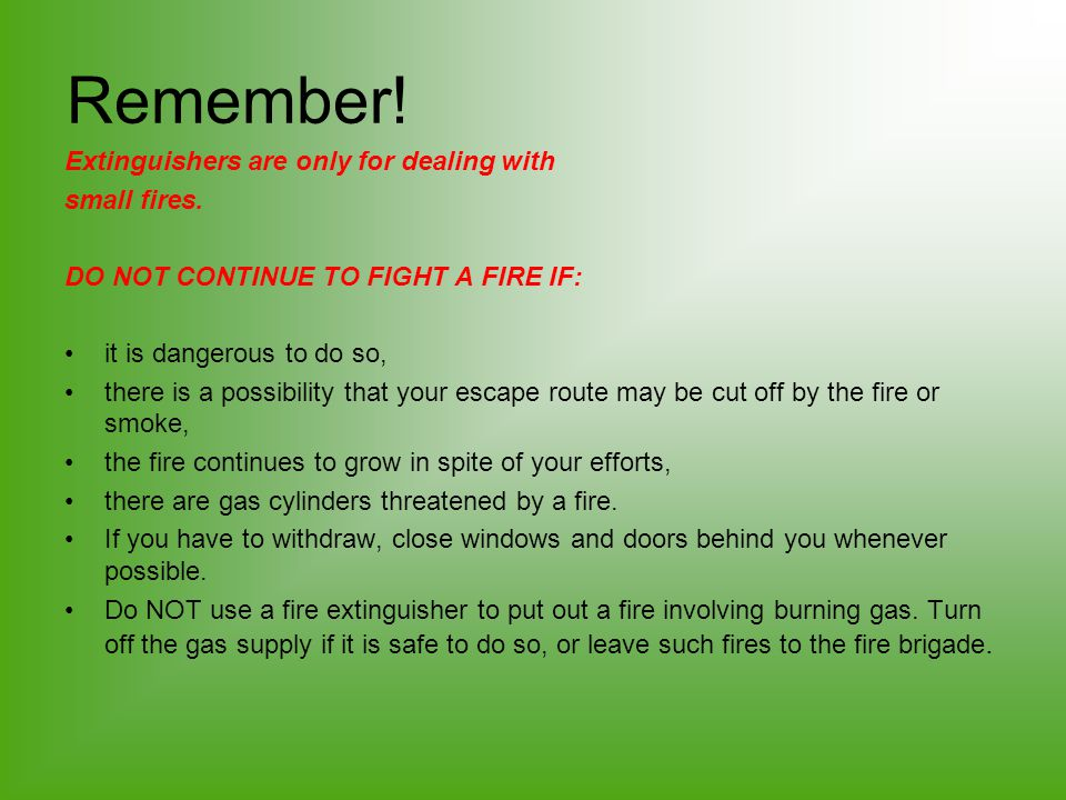 Remember! Extinguishers are only for dealing with small fires.