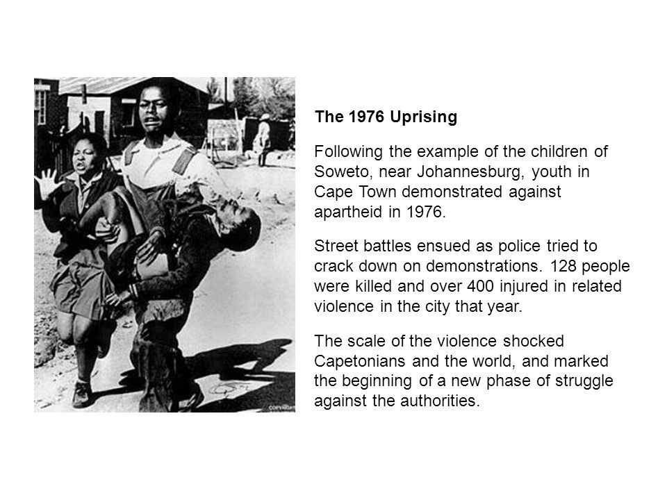 The 1976 Uprising Following the example of the children of Soweto, near Johannesburg, youth in Cape Town demonstrated against apartheid in 1976.