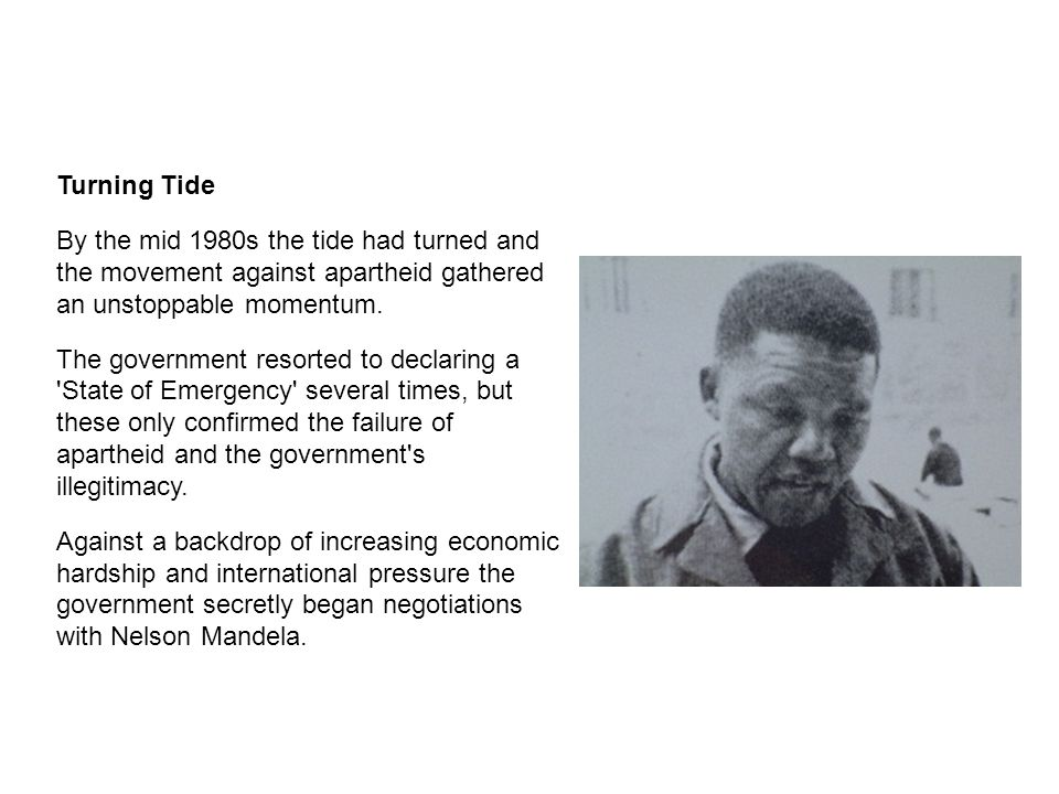 Turning Tide By the mid 1980s the tide had turned and the movement against apartheid gathered an unstoppable momentum.