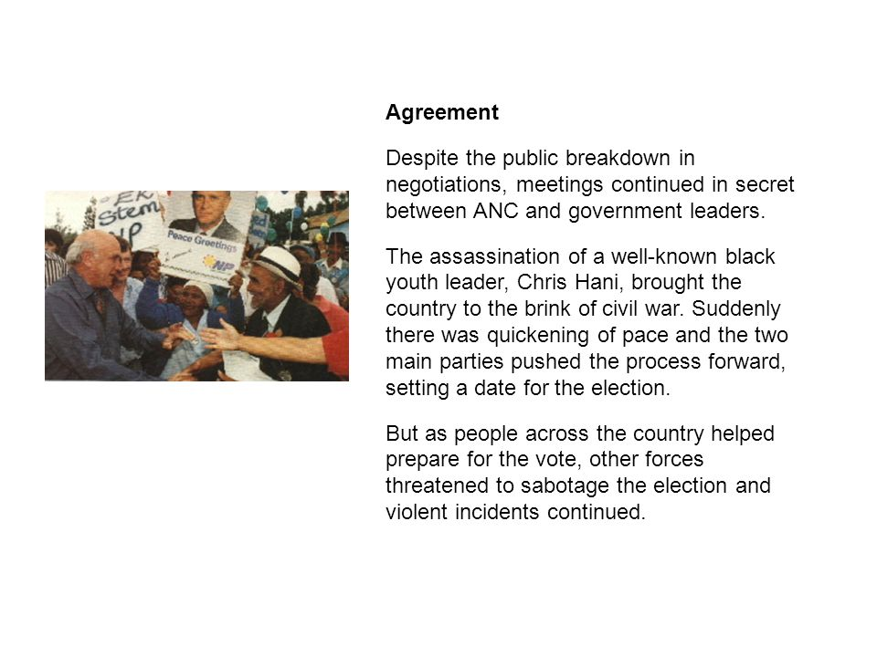 Agreement Despite the public breakdown in negotiations, meetings continued in secret between ANC and government leaders.