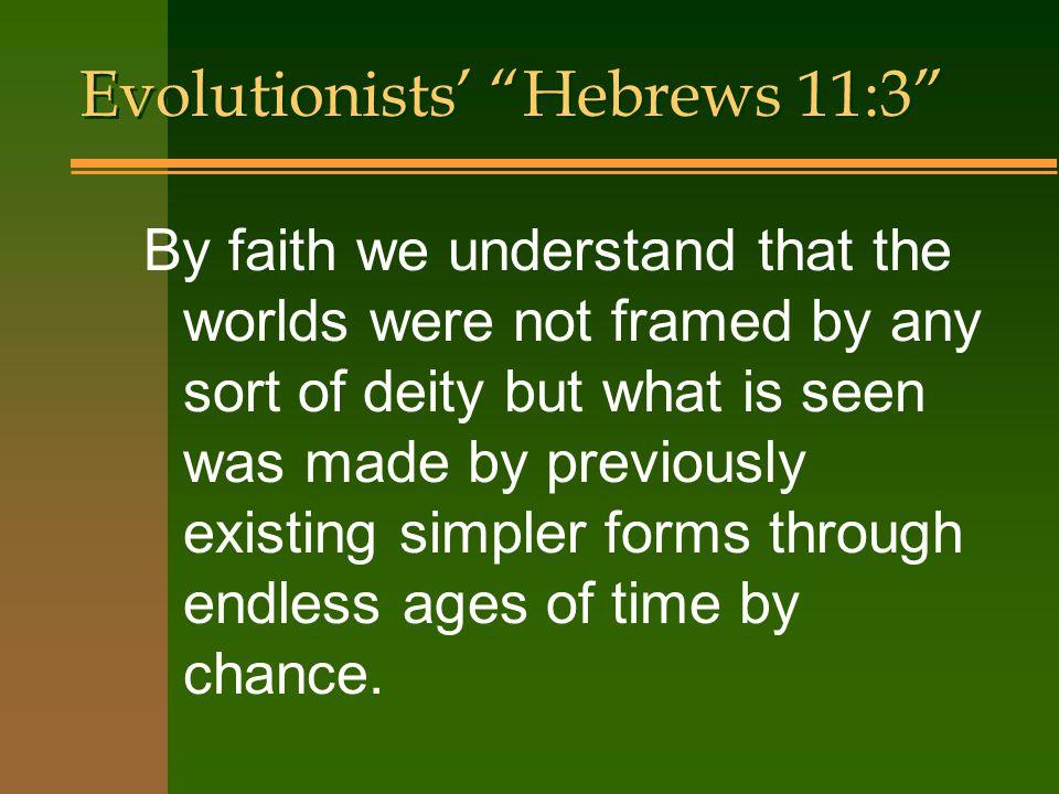 Evolutionists' Hebrews 11:3