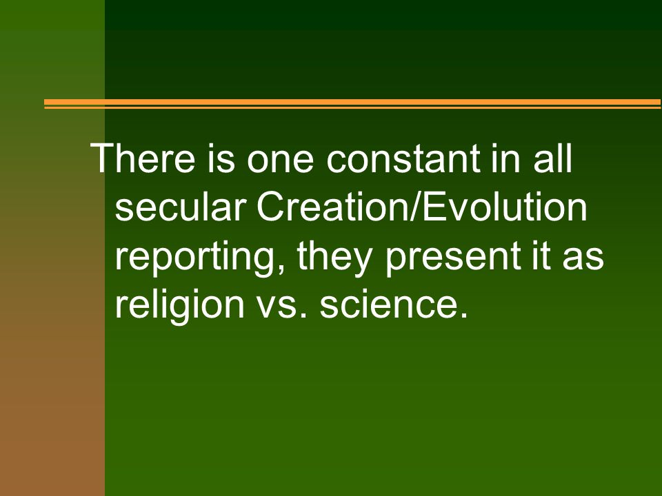 There is one constant in all secular Creation/Evolution reporting, they present it as religion vs.