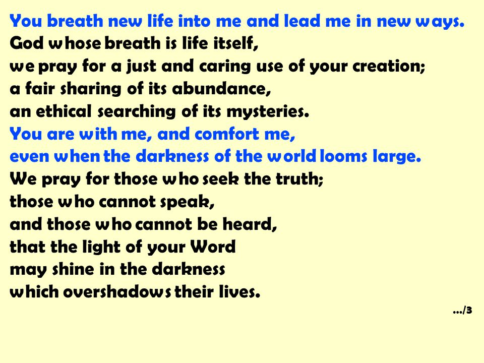 You breath new life into me and lead me in new ways.