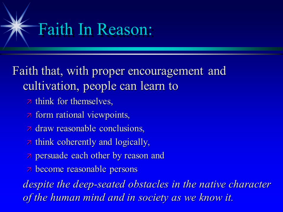 Faith In Reason: Faith that, with proper encouragement and cultivation, people can learn to. think for themselves,