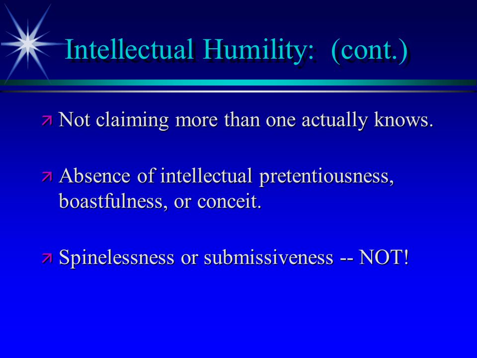 Intellectual Humility: (cont.)
