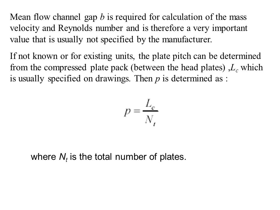 Mean flow channel gap b is required for calculation of the mass velocity and Reynolds number and is therefore a very important value that is usually not specified by the manufacturer.