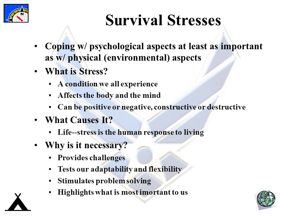 Survival Stresses Coping w/ psychological aspects at least as important as w/ physical (environmental) aspects.