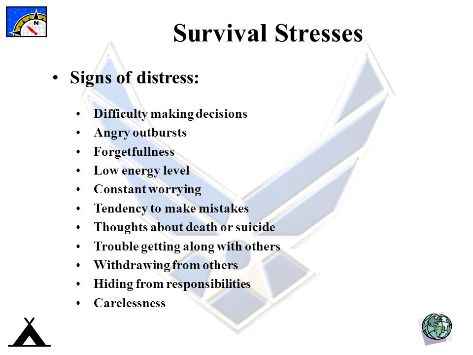Survival Stresses Signs of distress: Difficulty making decisions