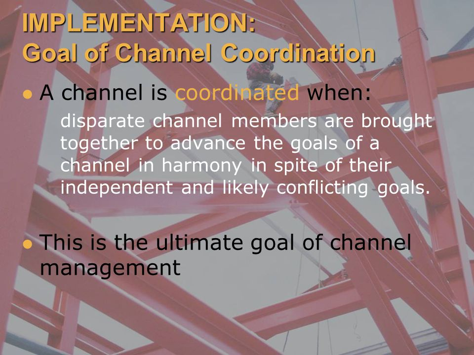 IMPLEMENTATION: Goal of Channel Coordination