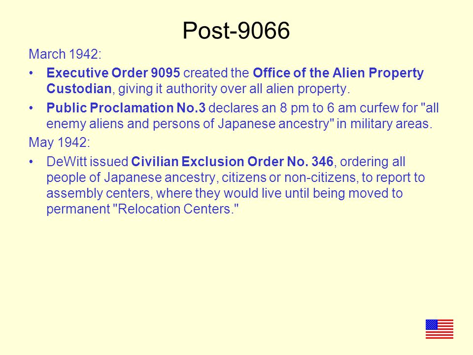Post-9066 March 1942: Executive Order 9095 created the Office of the Alien Property Custodian, giving it authority over all alien property.