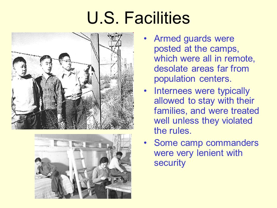 U.S. Facilities Armed guards were posted at the camps, which were all in remote, desolate areas far from population centers.