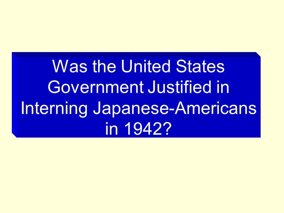 Was the United States Government Justified in Interning Japanese-Americans in 1942