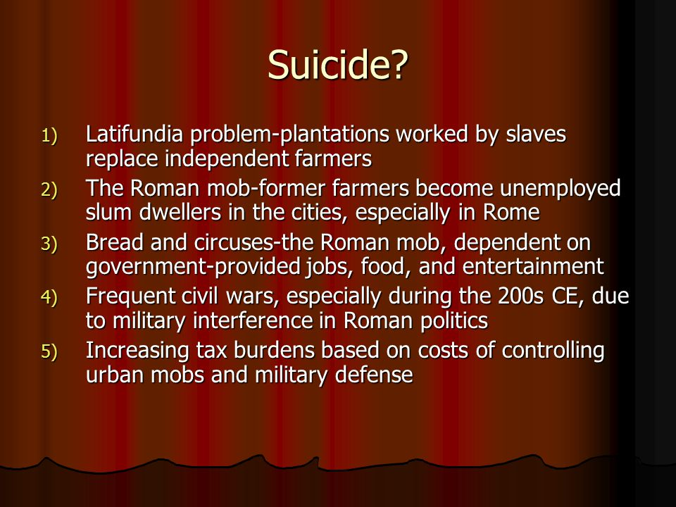 Suicide Latifundia problem-plantations worked by slaves replace independent farmers.