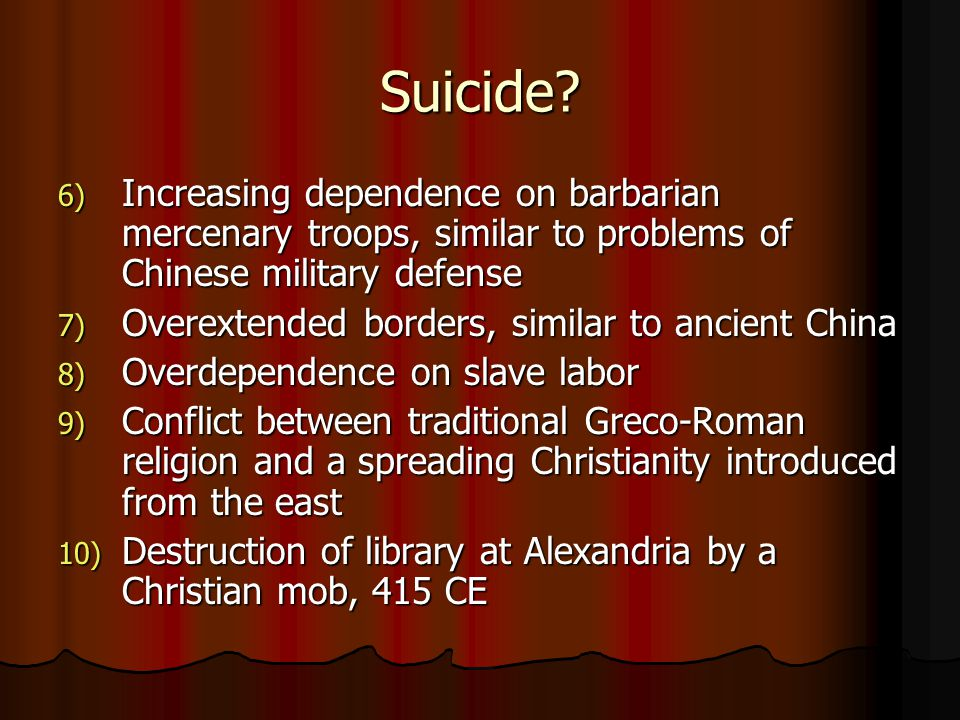 Suicide Increasing dependence on barbarian mercenary troops, similar to problems of Chinese military defense.