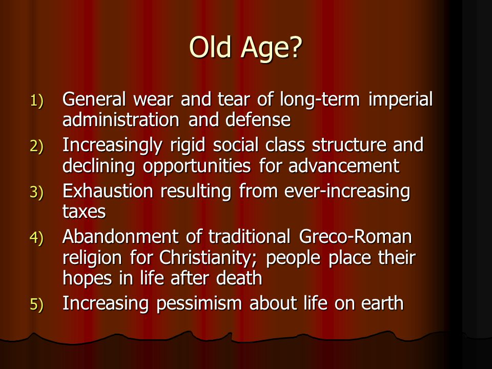 Old Age General wear and tear of long-term imperial administration and defense.