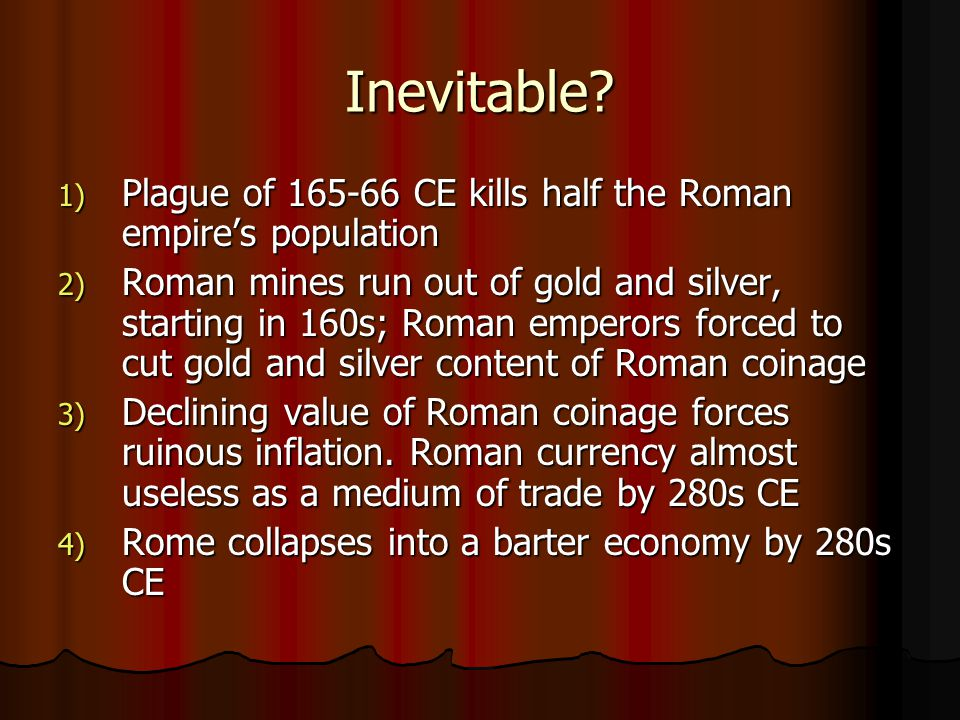 Inevitable Plague of 165-66 CE kills half the Roman empire's population.