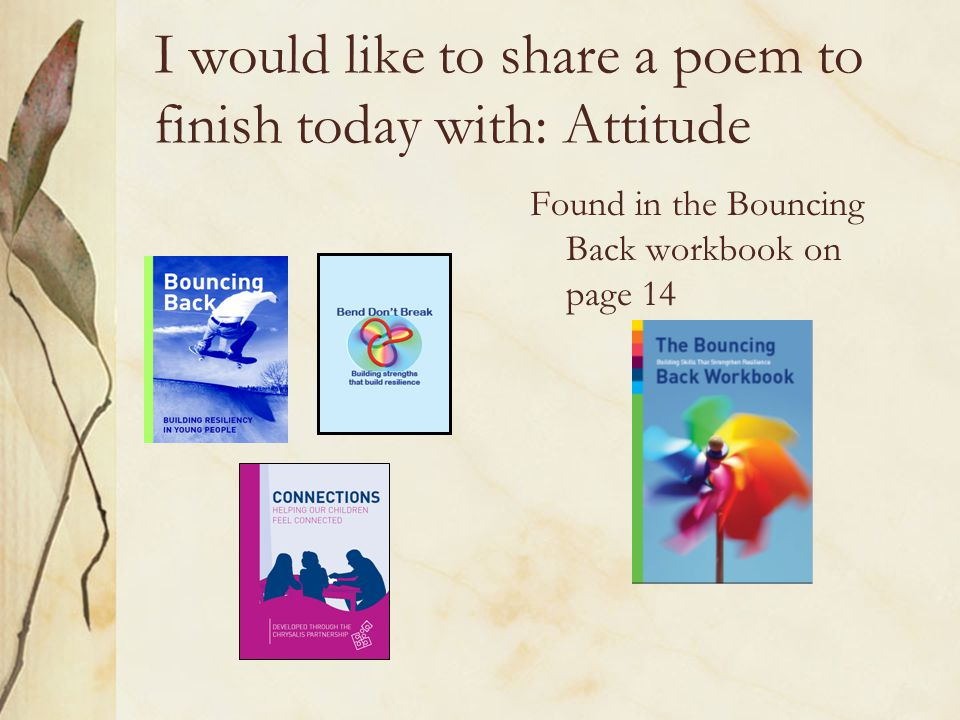 I would like to share a poem to finish today with: Attitude