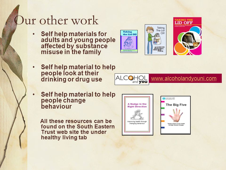 Our other work Self help materials for adults and young people affected by substance misuse in the family.