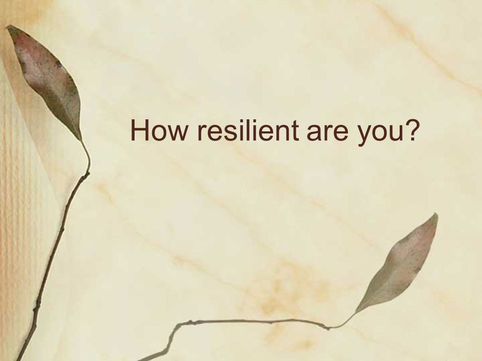 How resilient are you