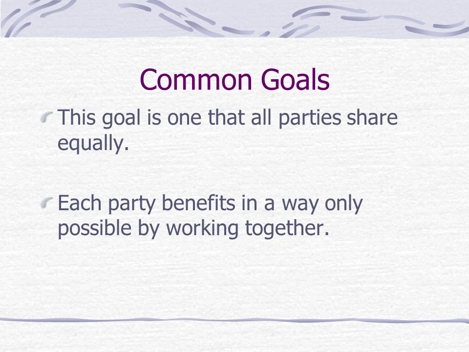 Common Goals This goal is one that all parties share equally.