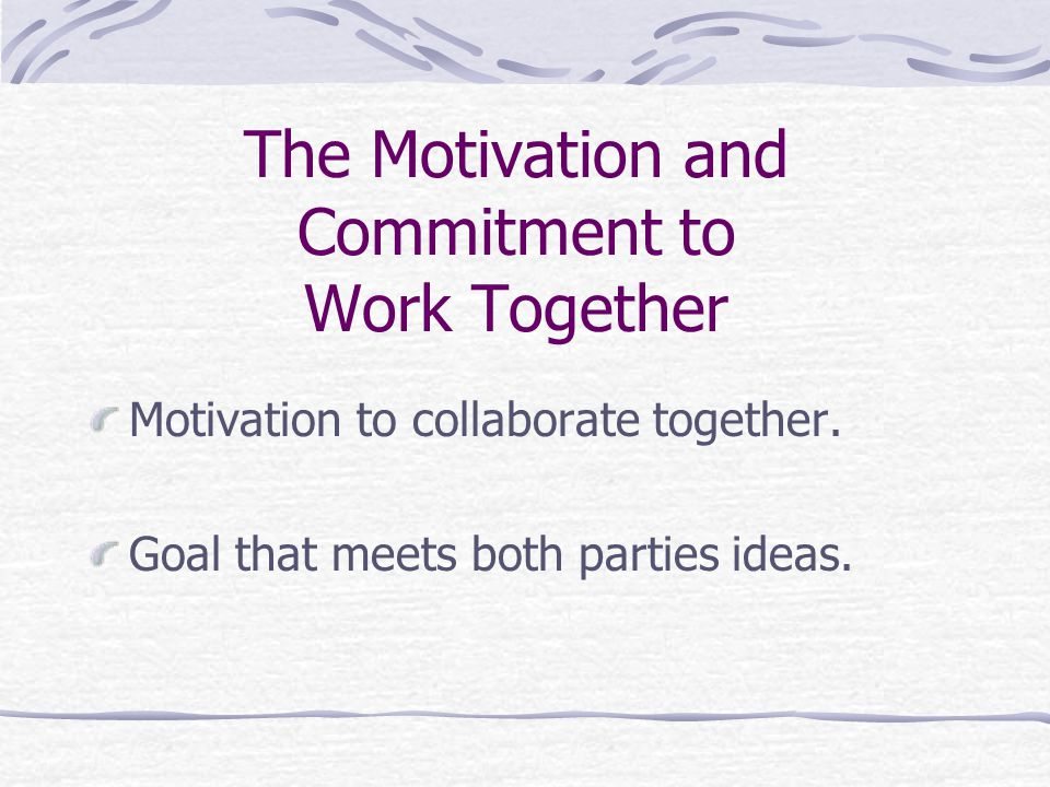 The Motivation and Commitment to Work Together