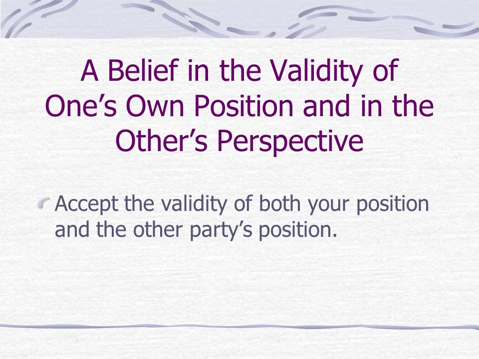 A Belief in the Validity of One's Own Position and in the Other's Perspective