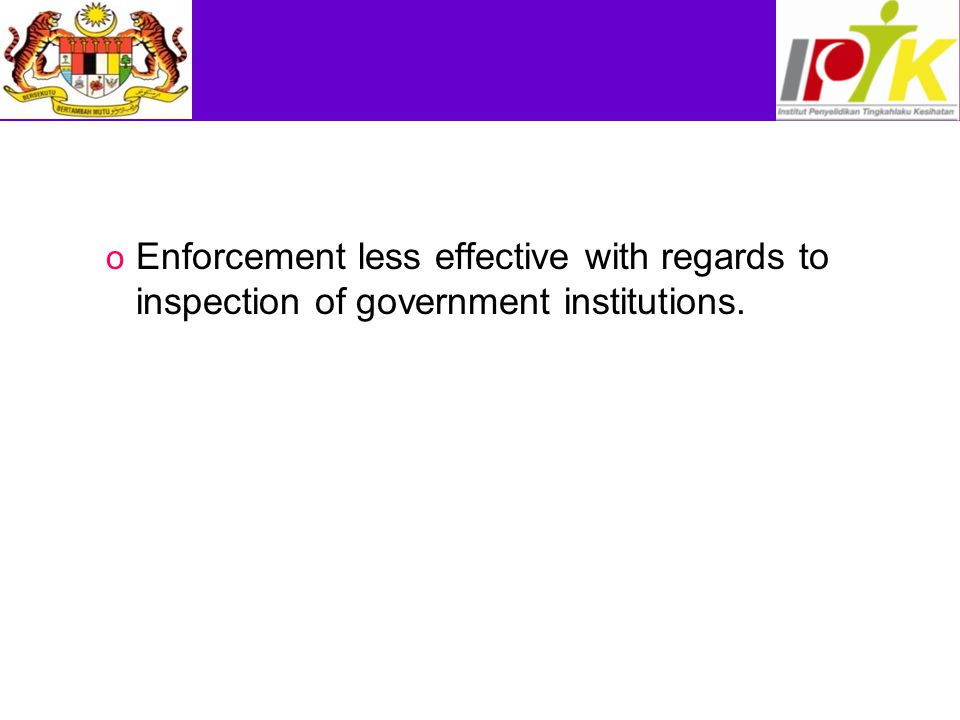 Enforcement less effective with regards to inspection of government institutions.