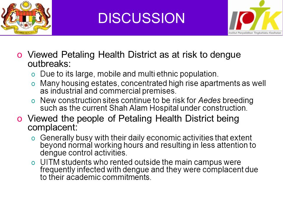 DISCUSSION Viewed Petaling Health District as at risk to dengue outbreaks: Due to its large, mobile and multi ethnic population.