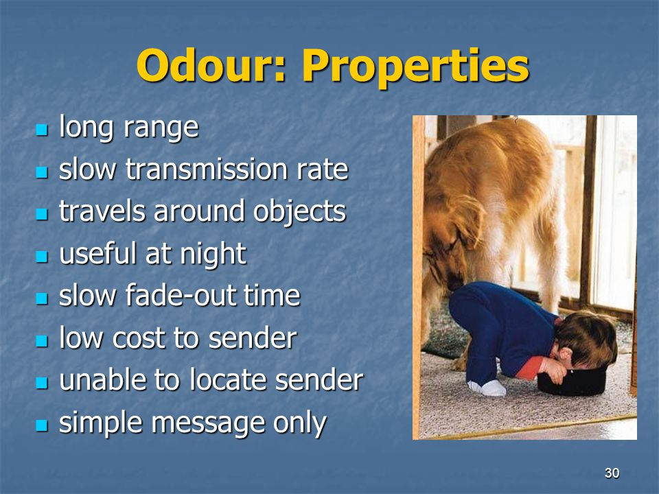 Odour: Properties long range slow transmission rate