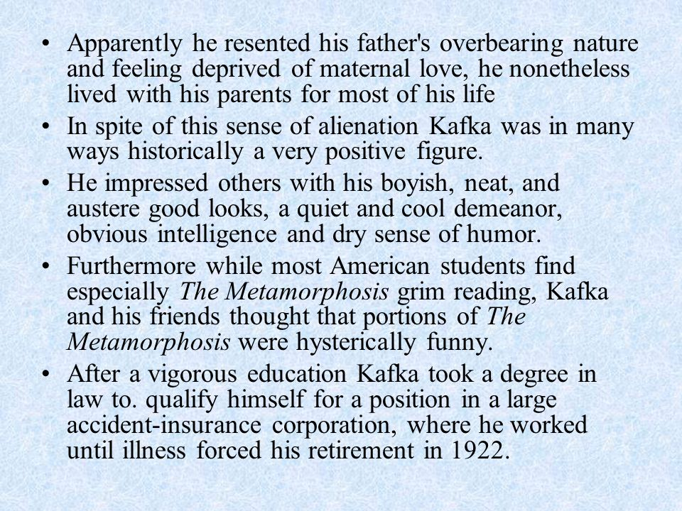 Apparently he resented his father s overbearing nature and feeling deprived of maternal love, he nonetheless lived with his parents for most of his life