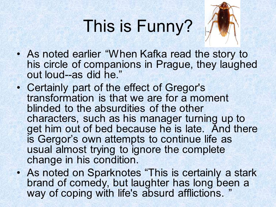This is Funny As noted earlier When Kafka read the story to his circle of companions in Prague, they laughed out loud--as did he.